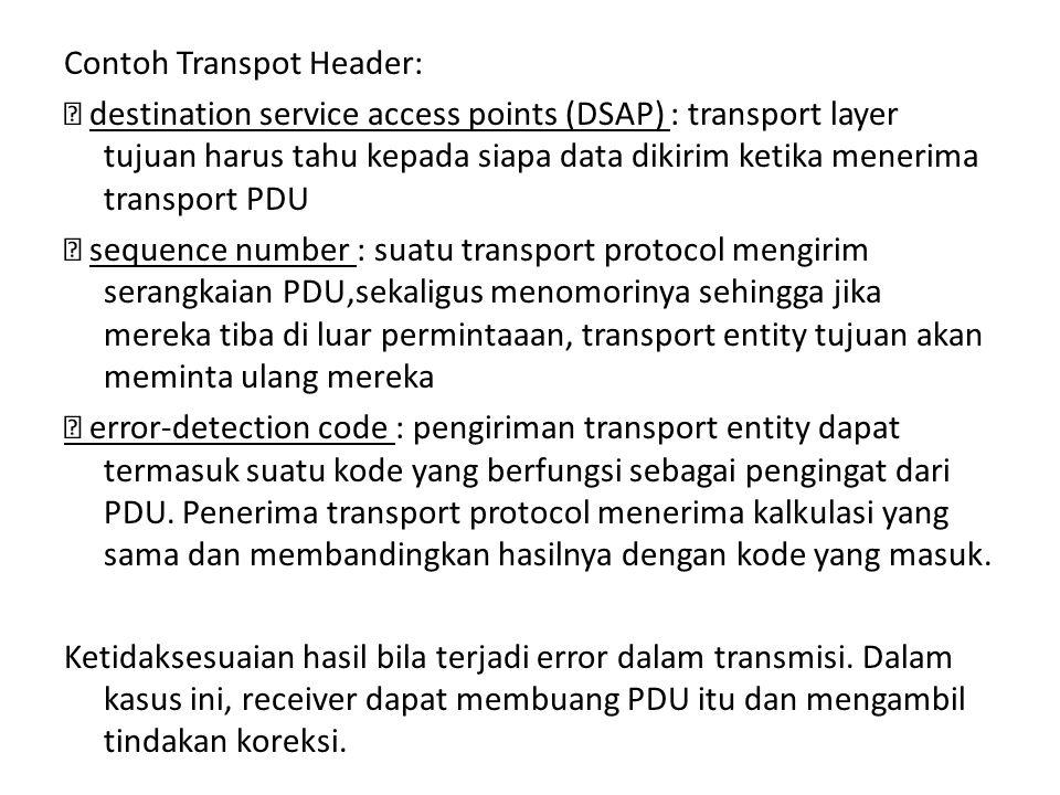 Contoh Transpot Header:  destination service access points (DSAP) : transport layer tujuan harus tahu kepada siapa data dikirim ketika menerima trans