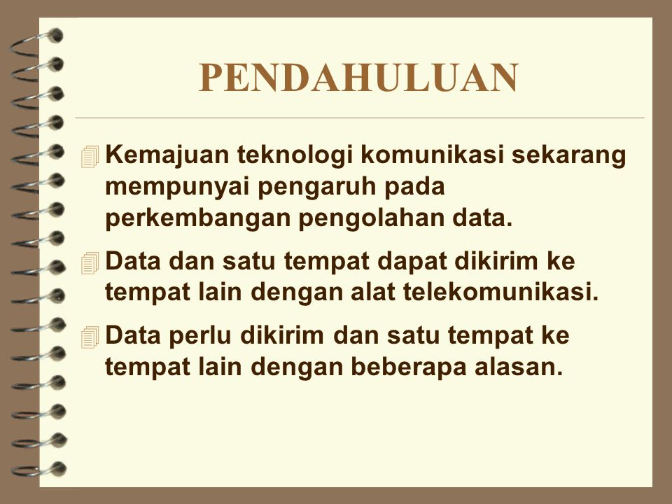 PENDAHULUAN (2) 4 Alasan perlunya komunikasi data: –1.