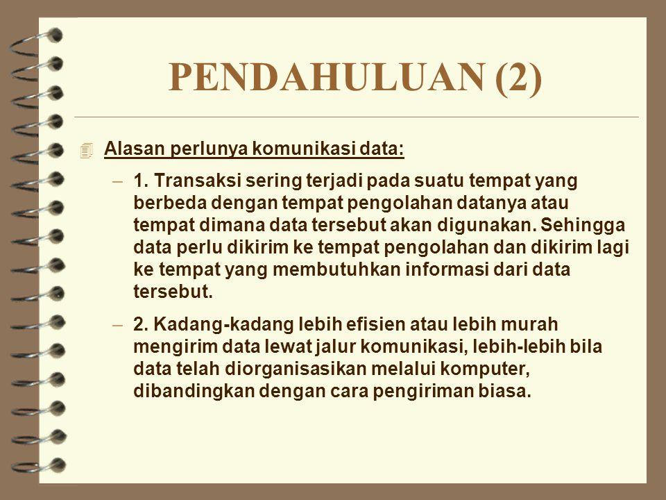 PENDAHULUAN (3) 4 Alasan perlunya komunikasi data (lanjutan): –3.