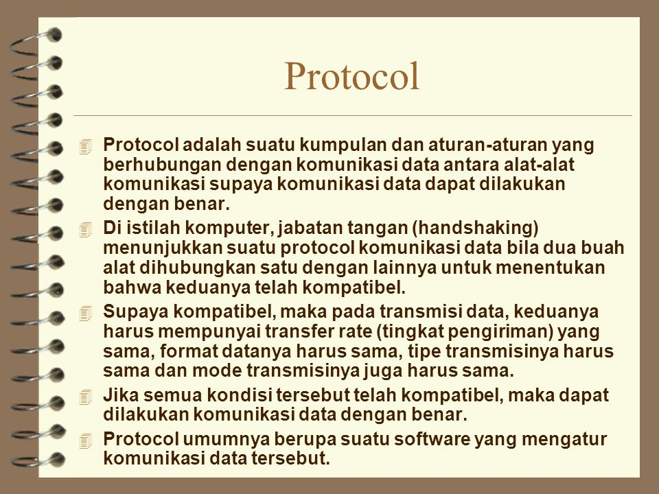 Protocol 4 Protocol adalah suatu kumpulan dan aturan-aturan yang berhubungan dengan komunikasi data antara alat-alat komunikasi supaya komunikasi data
