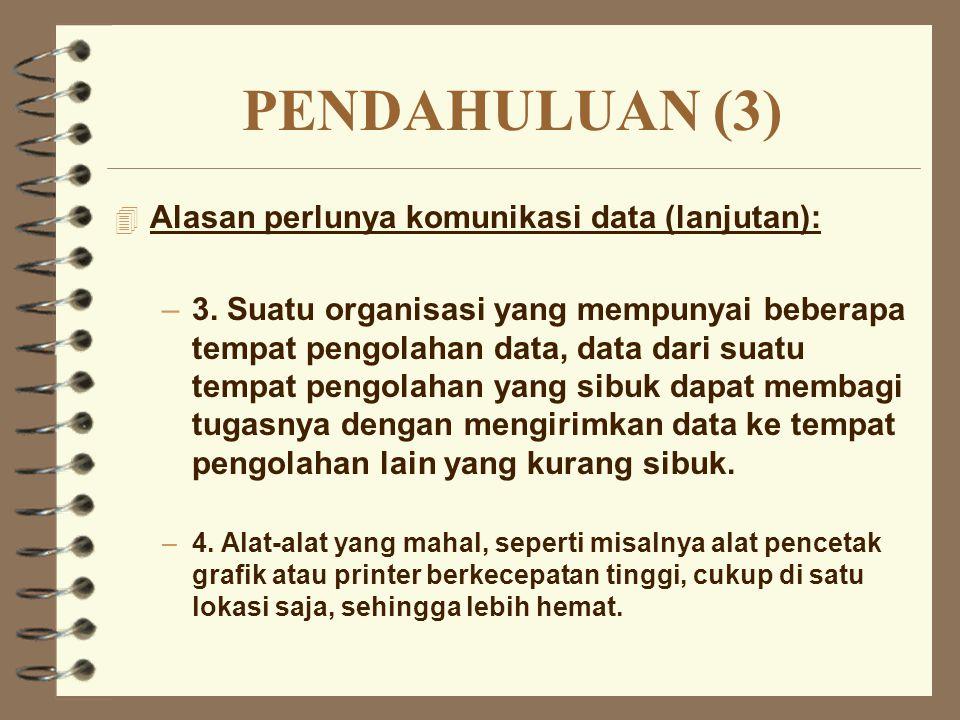 PENDAHULUAN (3) 4 Alasan perlunya komunikasi data (lanjutan): –3. Suatu organisasi yang mempunyai beberapa tempat pengolahan data, data dari suatu tem