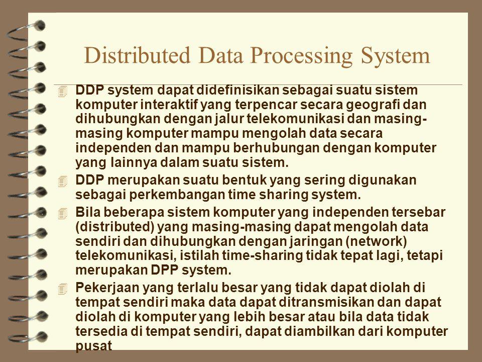 Distributed Data Processing System 4 DDP system dapat didefinisikan sebagai suatu sistem komputer interaktif yang terpencar secara geografi dan dihubu