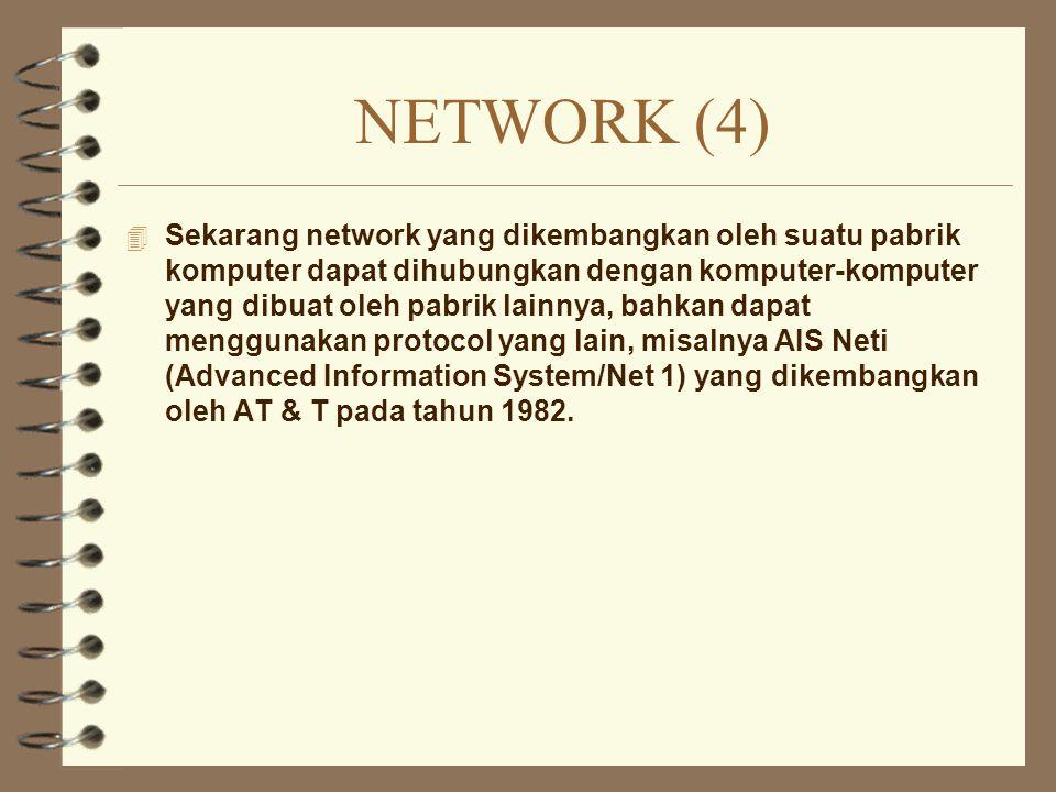 NETWORK (4) 4 Sekarang network yang dikembangkan oleh suatu pabrik komputer dapat dihubungkan dengan komputer-komputer yang dibuat oleh pabrik lainnya