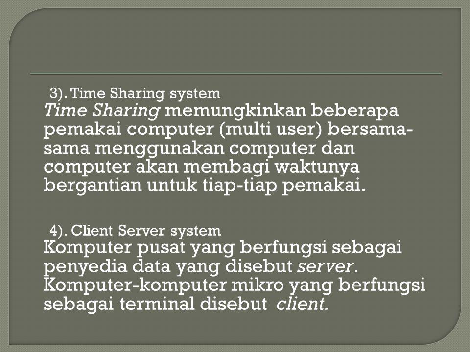 3). Time Sharing system Time Sharing memungkinkan beberapa pemakai computer (multi user) bersama- sama menggunakan computer dan computer akan membagi