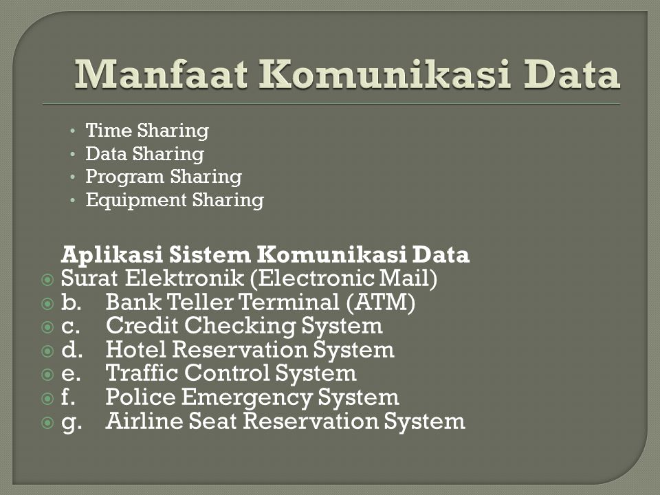 Time Sharing Data Sharing Program Sharing Equipment Sharing Aplikasi Sistem Komunikasi Data  Surat Elektronik (Electronic Mail)  b.