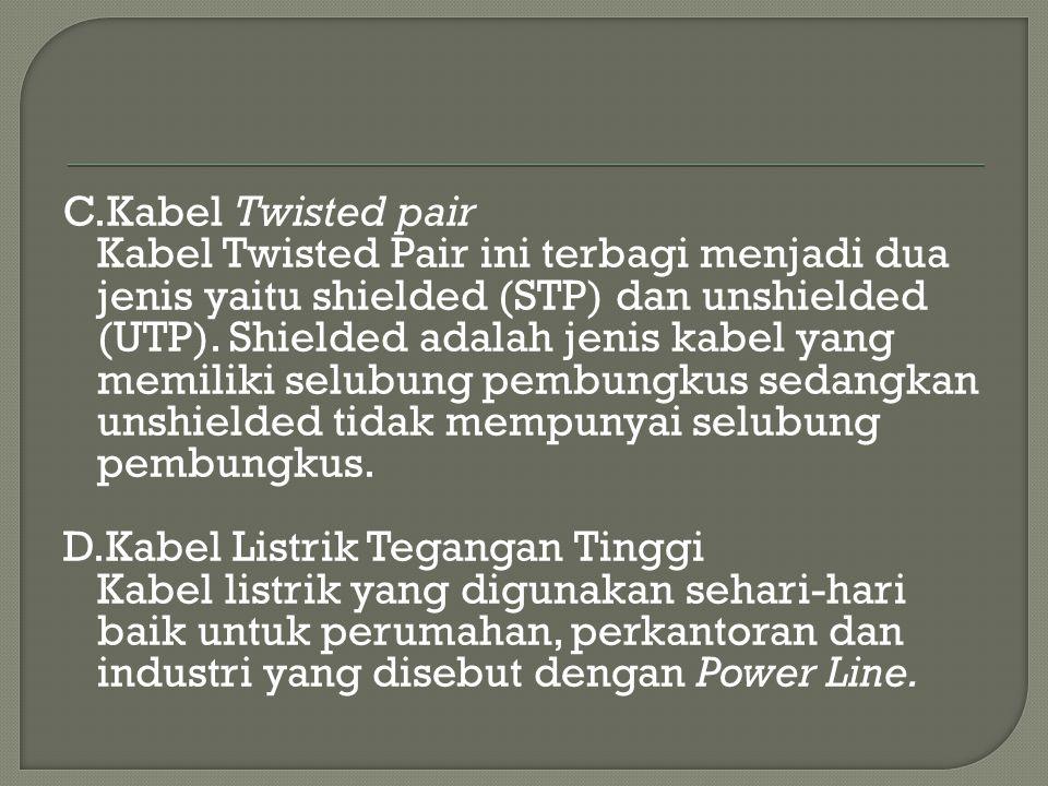 C.Kabel Twisted pair Kabel Twisted Pair ini terbagi menjadi dua jenis yaitu shielded (STP) dan unshielded (UTP). Shielded adalah jenis kabel yang memi