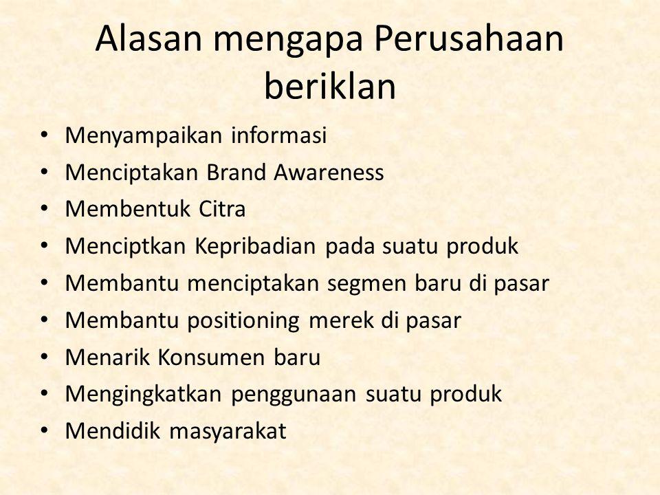 Alasan mengapa Perusahaan beriklan Menyampaikan informasi Menciptakan Brand Awareness Membentuk Citra Menciptkan Kepribadian pada suatu produk Membant