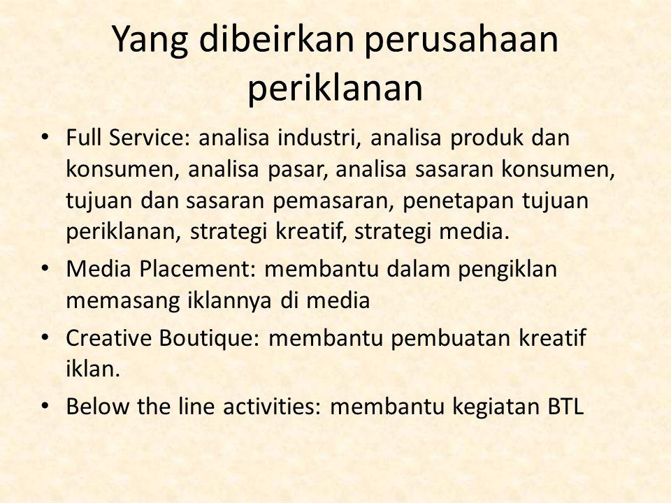Yang dibeirkan perusahaan periklanan Full Service: analisa industri, analisa produk dan konsumen, analisa pasar, analisa sasaran konsumen, tujuan dan