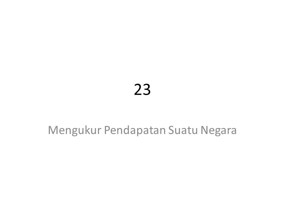 23 Mengukur Pendapatan Suatu Negara