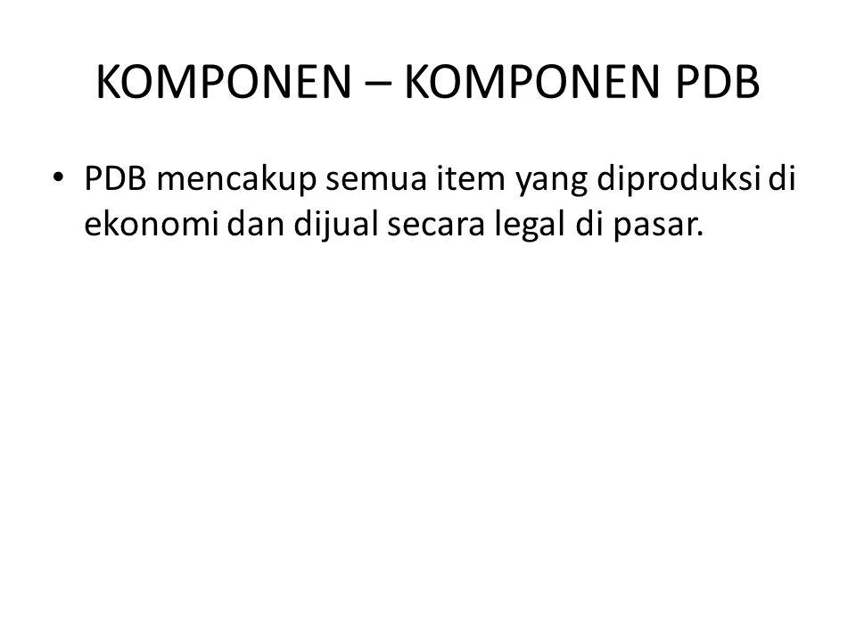 KOMPONEN – KOMPONEN PDB PDB mencakup semua item yang diproduksi di ekonomi dan dijual secara legal di pasar.