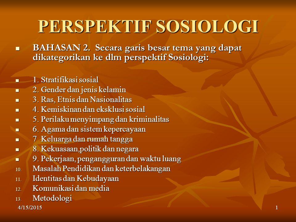 PERSPEKTIF SOSIOLOGI BAHASAN 2. Secara garis besar tema yang dapat dikategorikan ke dlm perspektif Sosiologi: 1. Stratifikasi sosial 2. Gender dan jen