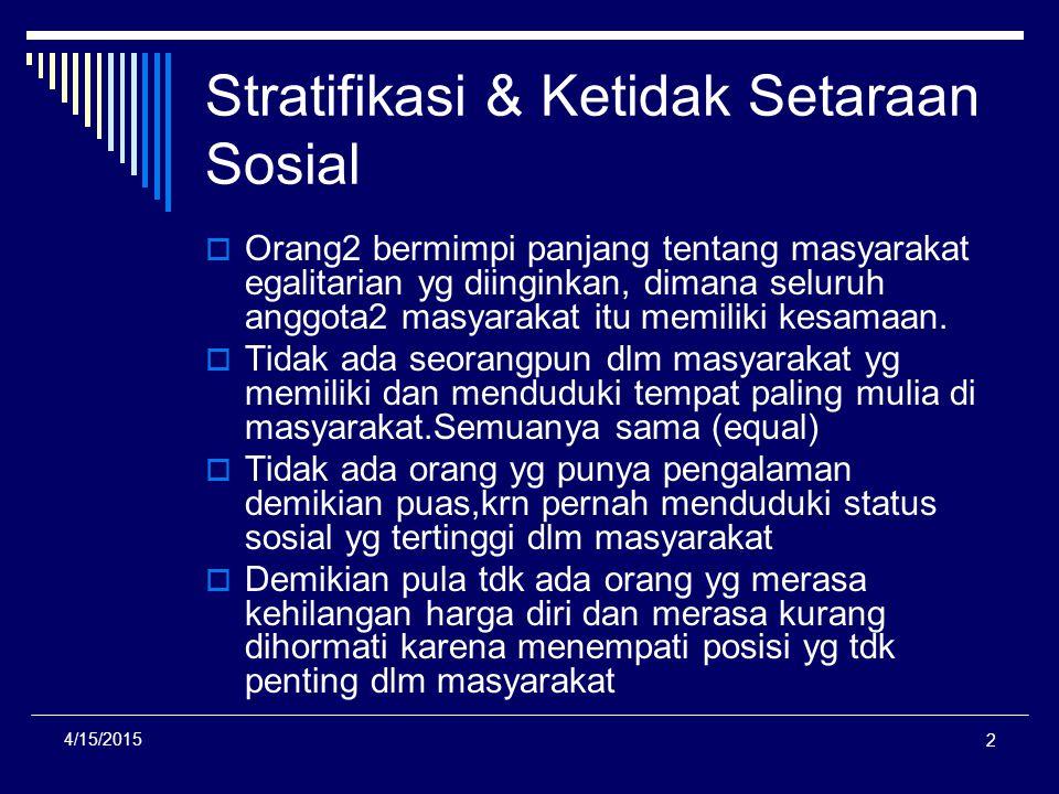 Stratifikasi & Ketidak Setaraan Sosial  Orang2 bermimpi panjang tentang masyarakat egalitarian yg diinginkan, dimana seluruh anggota2 masyarakat itu