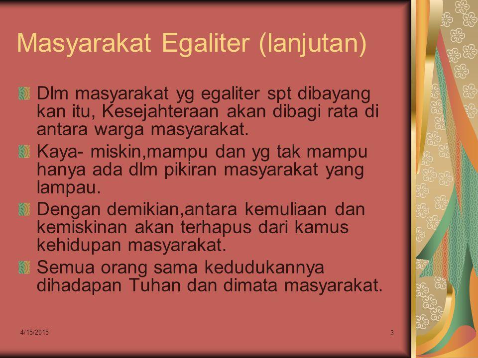 Masyarakat Egaliter (lanjutan) Dlm masyarakat yg egaliter spt dibayang kan itu, Kesejahteraan akan dibagi rata di antara warga masyarakat. Kaya- miski
