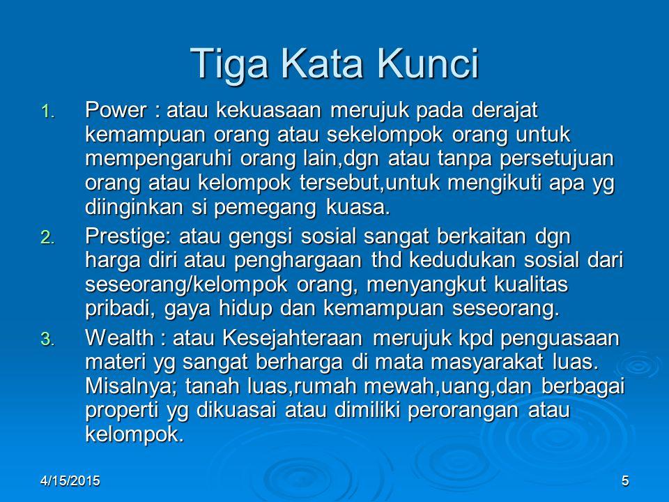 Tiga Kata Kunci 1. Power : atau kekuasaan merujuk pada derajat kemampuan orang atau sekelompok orang untuk mempengaruhi orang lain,dgn atau tanpa pers