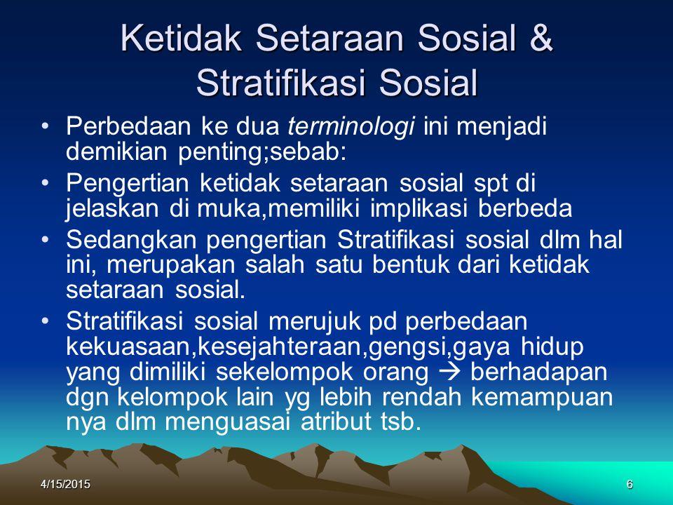 Ketidak Setaraan Sosial & Stratifikasi Sosial Perbedaan ke dua terminologi ini menjadi demikian penting;sebab: Pengertian ketidak setaraan sosial spt