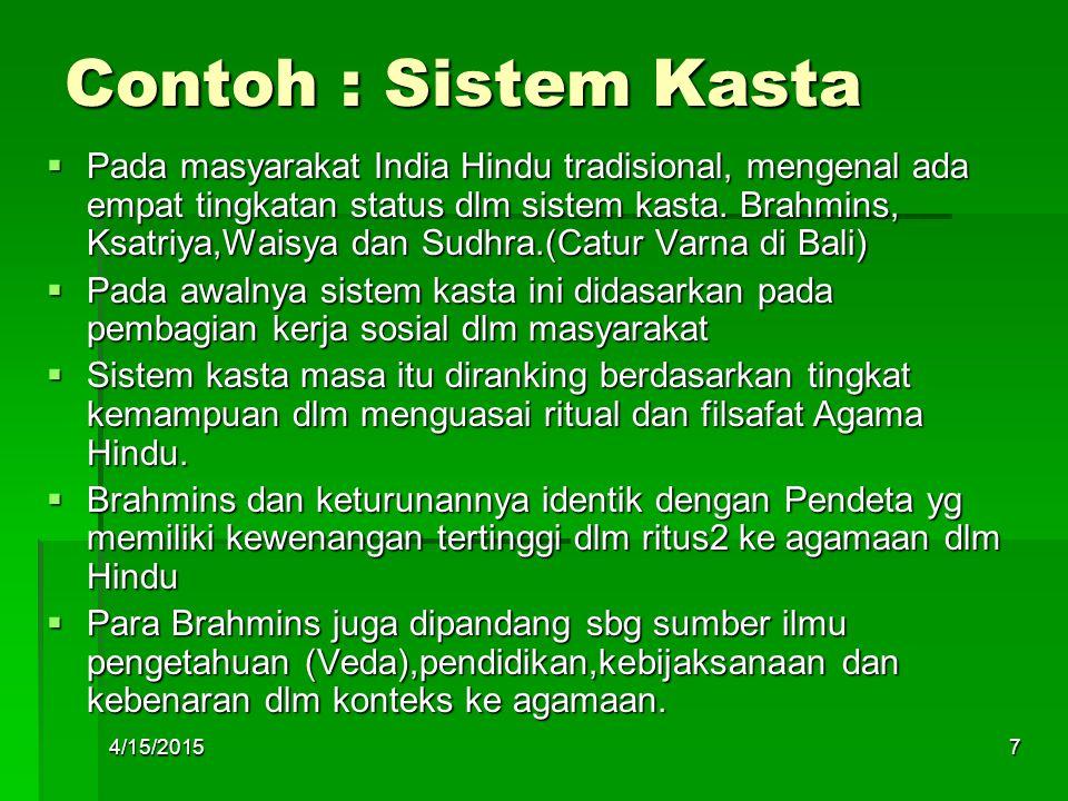 Contoh : Sistem Kasta PPPPada masyarakat India Hindu tradisional, mengenal ada empat tingkatan status dlm sistem kasta. Brahmins, Ksatriya,Waisya