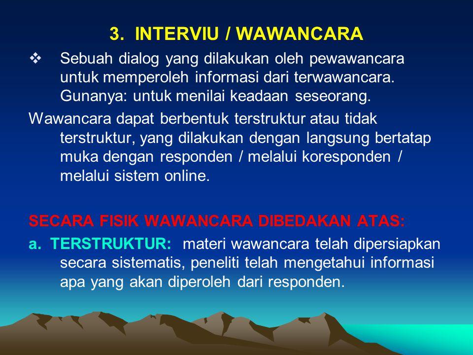 3. INTERVIU / WAWANCARA  Sebuah dialog yang dilakukan oleh pewawancara untuk memperoleh informasi dari terwawancara. Gunanya: untuk menilai keadaan s