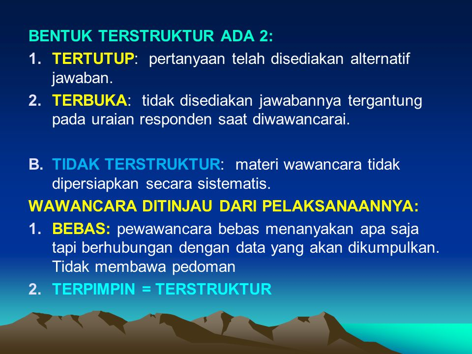 BENTUK TERSTRUKTUR ADA 2: 1.TERTUTUP: pertanyaan telah disediakan alternatif jawaban. 2.TERBUKA: tidak disediakan jawabannya tergantung pada uraian re