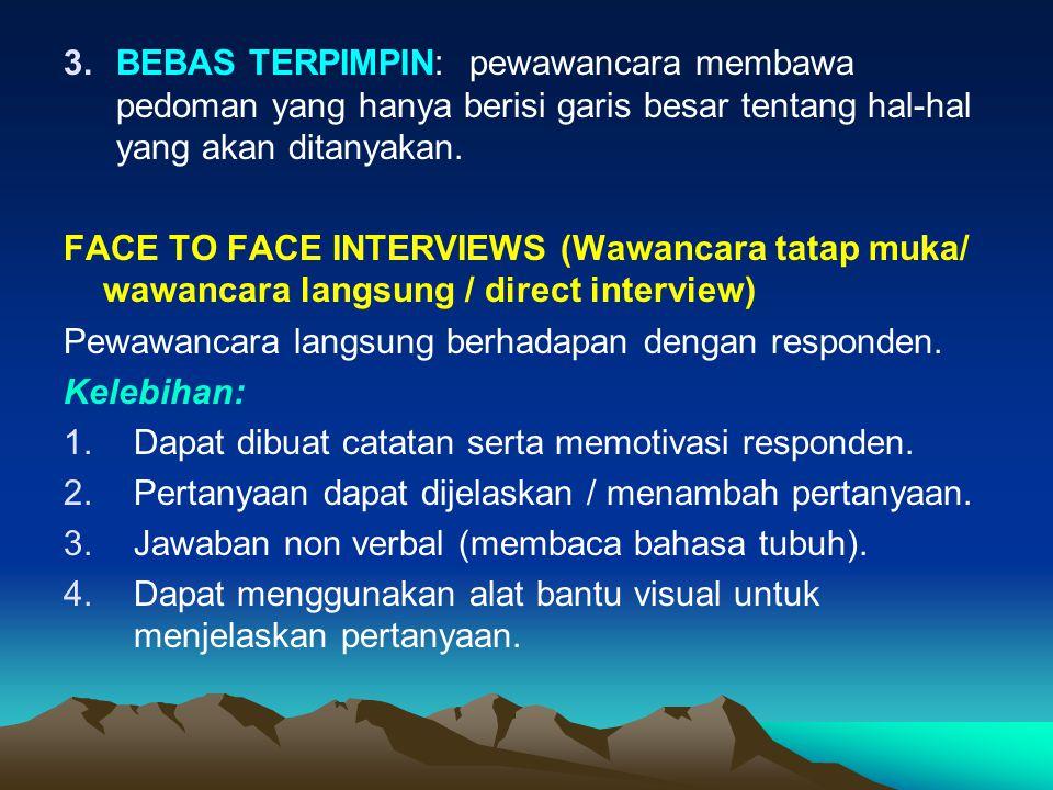 3.BEBAS TERPIMPIN: pewawancara membawa pedoman yang hanya berisi garis besar tentang hal-hal yang akan ditanyakan. FACE TO FACE INTERVIEWS (Wawancara