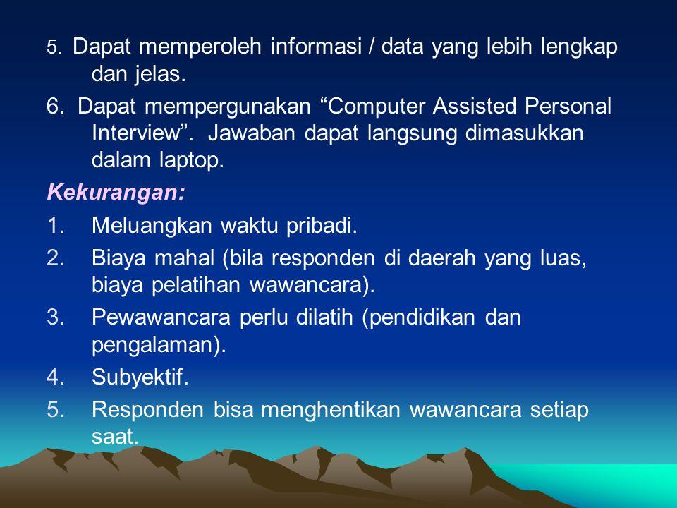 """5. Dapat memperoleh informasi / data yang lebih lengkap dan jelas. 6. Dapat mempergunakan """"Computer Assisted Personal Interview"""". Jawaban dapat langsu"""
