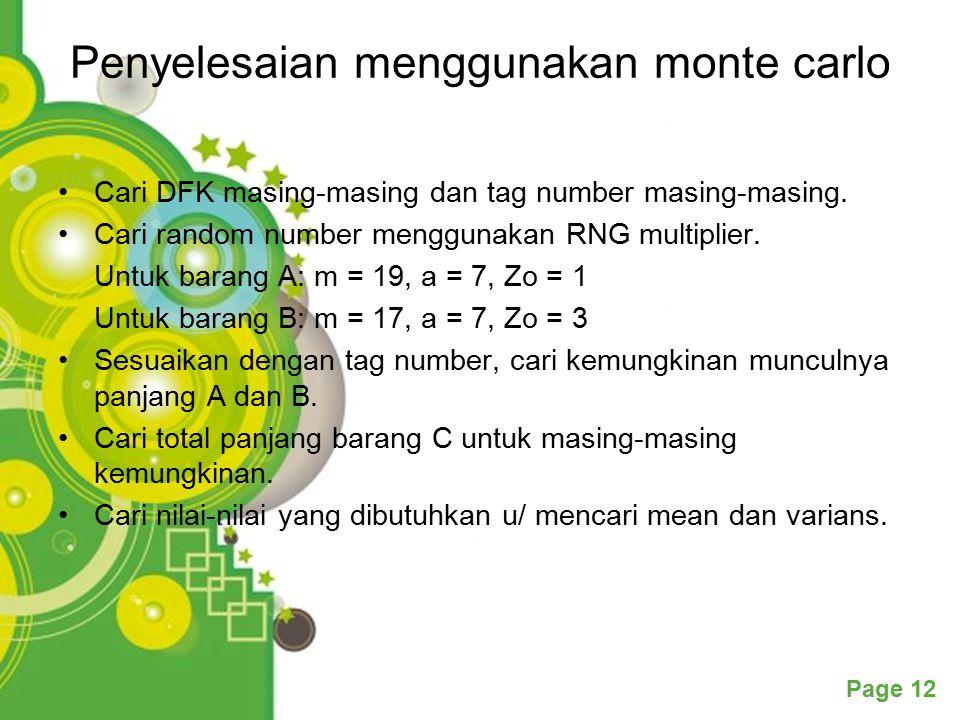 Powerpoint Templates Page 12 Penyelesaian menggunakan monte carlo Cari DFK masing-masing dan tag number masing-masing. Cari random number menggunakan