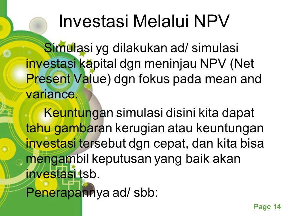Powerpoint Templates Page 14 Investasi Melalui NPV Simulasi yg dilakukan ad/ simulasi investasi kapital dgn meninjau NPV (Net Present Value) dgn fokus pada mean and variance.