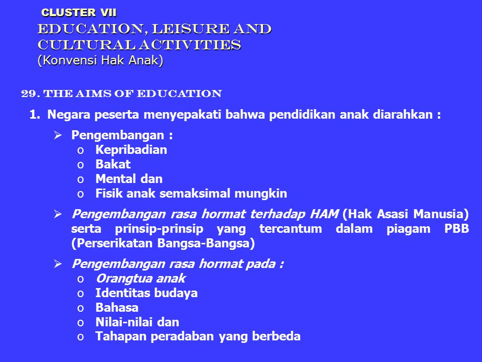 CLUSTER VII EDUCATION, LEISURE AND CULTURAL ACTIVITIES (Konvensi Hak Anak) CLUSTER VII EDUCATION, LEISURE AND CULTURAL ACTIVITIES (Konvensi Hak Anak)