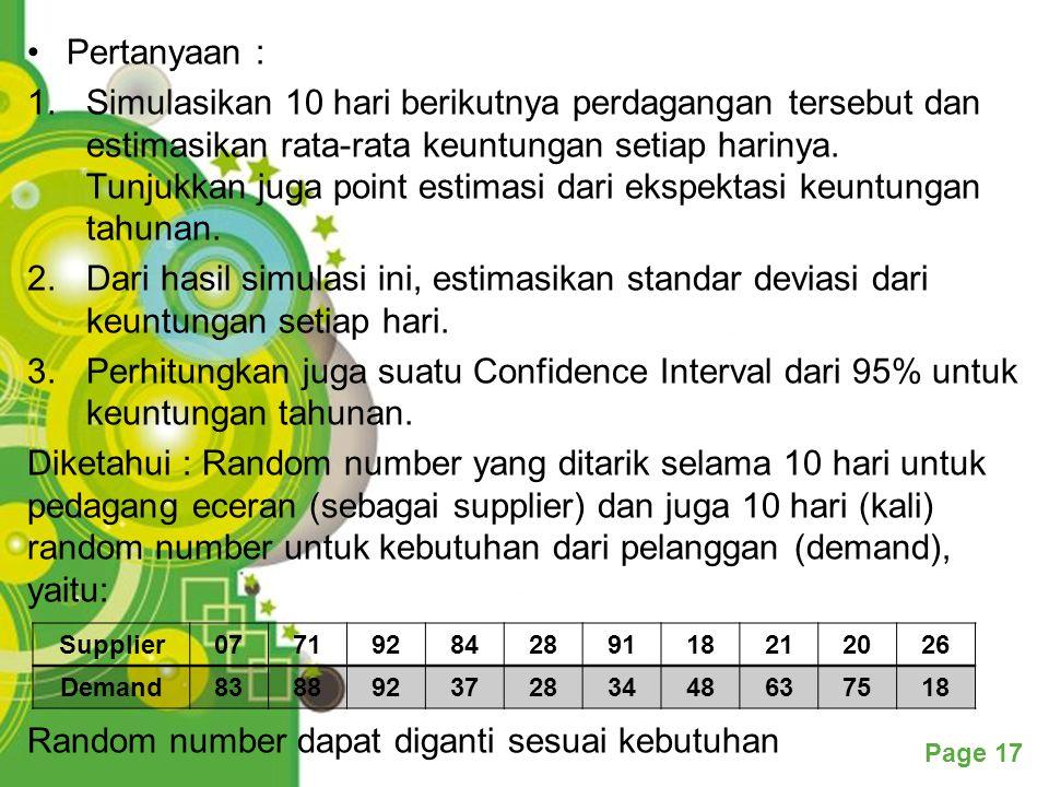 Powerpoint Templates Page 17 Pertanyaan : 1.Simulasikan 10 hari berikutnya perdagangan tersebut dan estimasikan rata-rata keuntungan setiap harinya. T