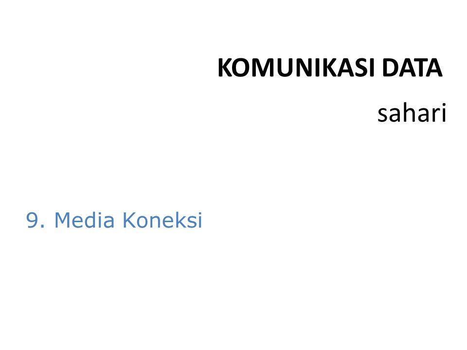 sahari KOMUNIKASI DATA 9. Media Koneksi