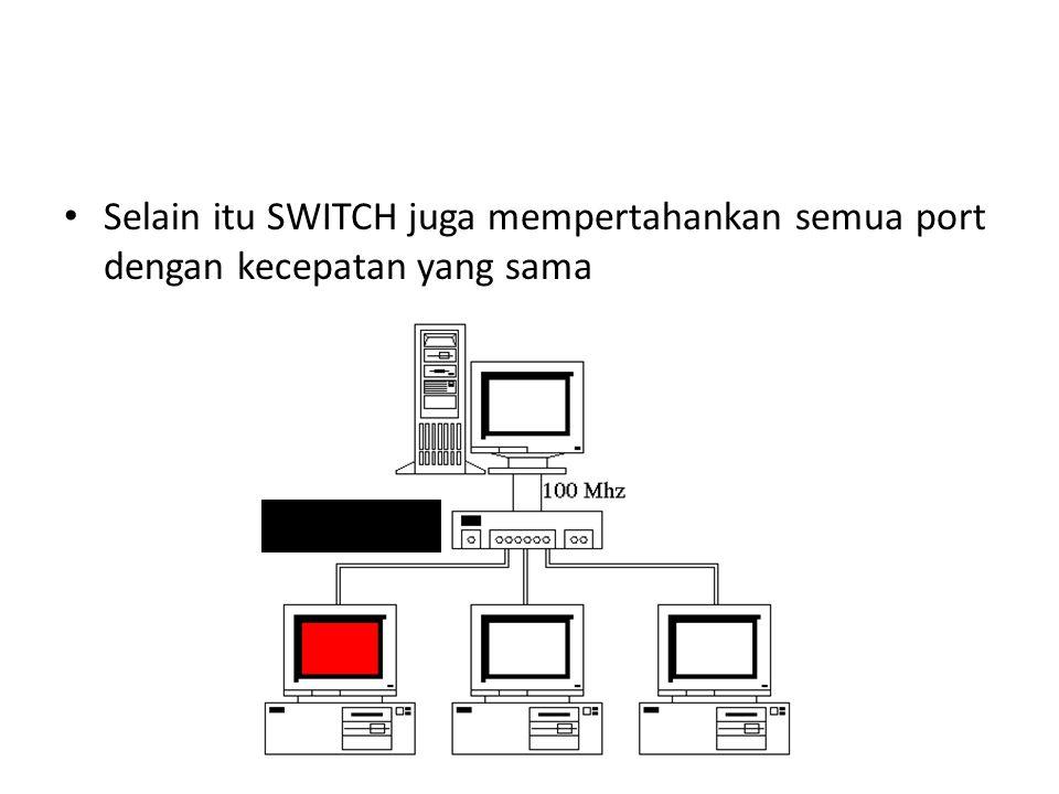 Selain itu SWITCH juga mempertahankan semua port dengan kecepatan yang sama
