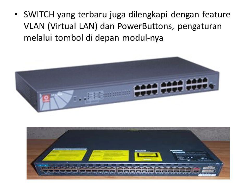 SWITCH yang terbaru juga dilengkapi dengan feature VLAN (Virtual LAN) dan PowerButtons, pengaturan melalui tombol di depan modul-nya
