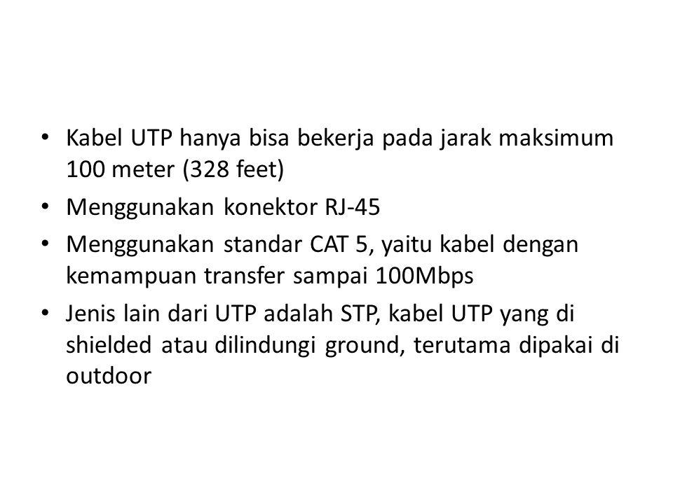 Kabel UTP hanya bisa bekerja pada jarak maksimum 100 meter (328 feet) Menggunakan konektor RJ-45 Menggunakan standar CAT 5, yaitu kabel dengan kemampuan transfer sampai 100Mbps Jenis lain dari UTP adalah STP, kabel UTP yang di shielded atau dilindungi ground, terutama dipakai di outdoor