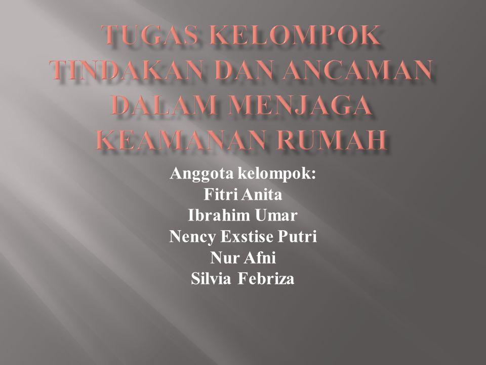 Anggota kelompok: Fitri Anita Ibrahim Umar Nency Exstise Putri Nur Afni Silvia Febriza