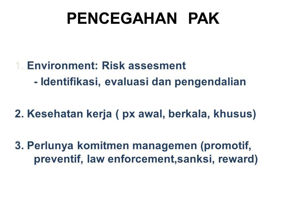 PENCEGAHAN PAK 1. Environment: Risk assesment - Identifikasi, evaluasi dan pengendalian 2. Kesehatan kerja ( px awal, berkala, khusus) 3. Perlunya kom