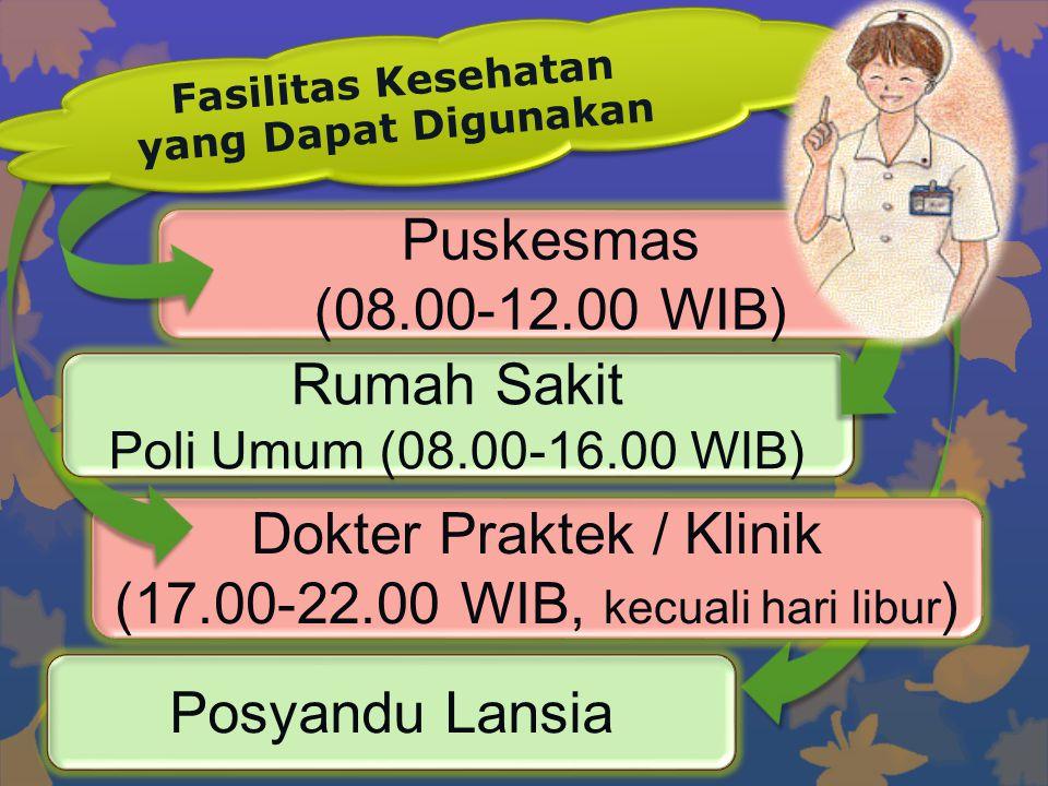 Posyandu Lansia Dokter Praktek / Klinik (17.00-22.00 WIB, kecuali hari libur ) Dokter Praktek / Klinik (17.00-22.00 WIB, kecuali hari libur ) Rumah Sa