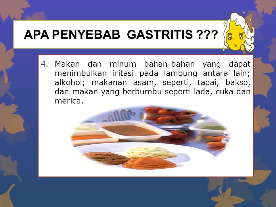 APA PENYEBAB GASTRITIS ??? 4.Makan dan minum bahan-bahan yang dapat menimbulkan iritasi pada lambung antara lain; alkohol; makanan asam, seperti, tapa
