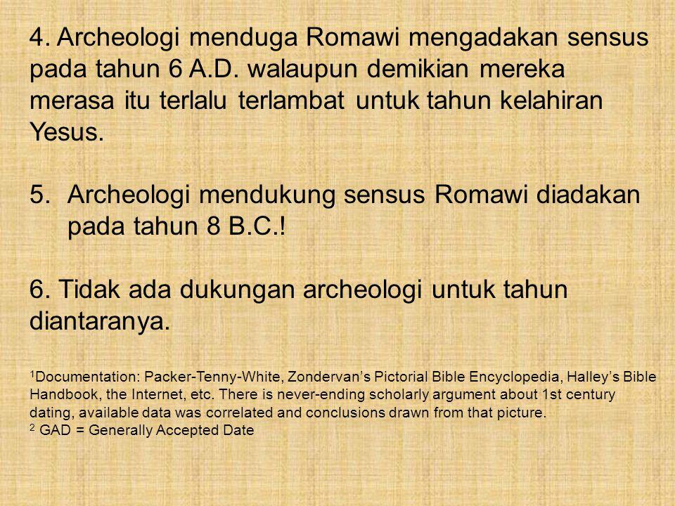 4. Archeologi menduga Romawi mengadakan sensus pada tahun 6 A.D. walaupun demikian mereka merasa itu terlalu terlambat untuk tahun kelahiran Yesus. 5.