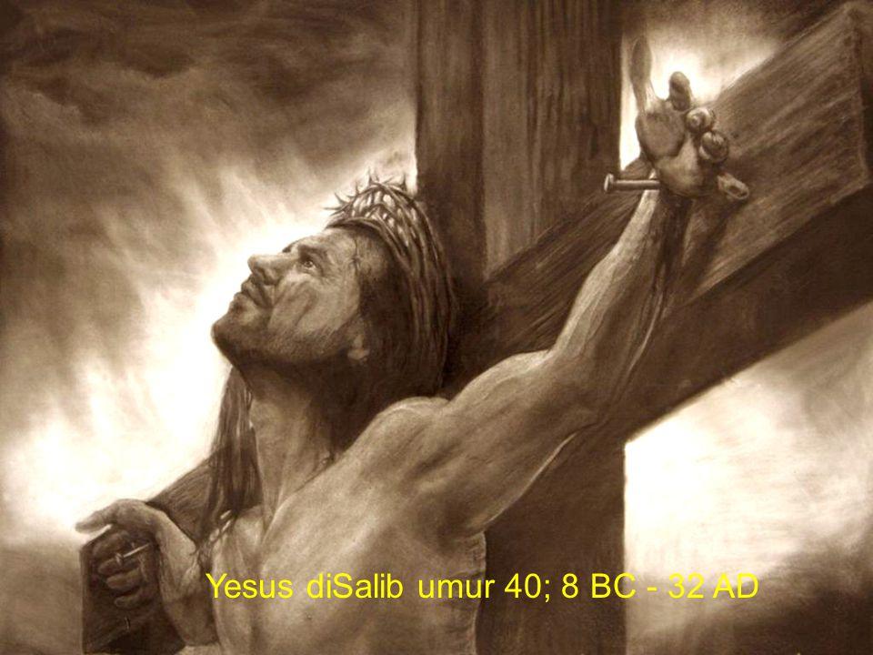 Yesus diSalib umur 40; 8 BC - 32 AD