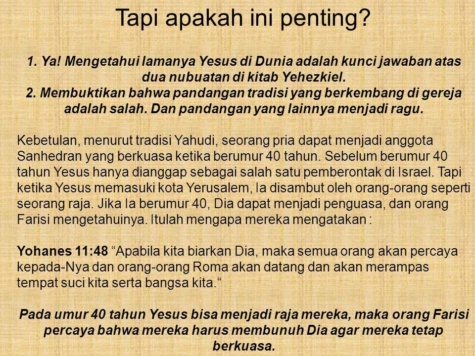 Tapi apakah ini penting? 1. Ya! Mengetahui lamanya Yesus di Dunia adalah kunci jawaban atas dua nubuatan di kitab Yehezkiel. 2. Membuktikan bahwa pand