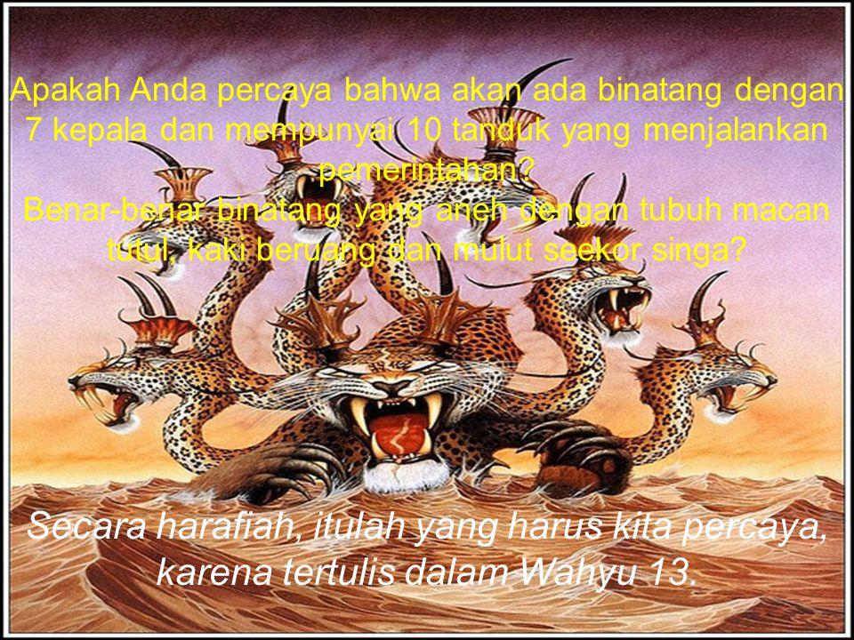 Apakah Anda percaya bahwa akan ada binatang dengan 7 kepala dan mempunyai 10 tanduk yang menjalankan pemerintahan? Benar-benar binatang yang aneh deng