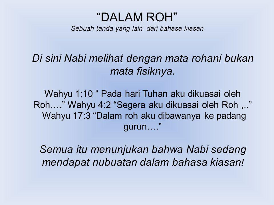 """""""DALAM ROH"""" Sebuah tanda yang lain dari bahasa kiasan Di sini Nabi melihat dengan mata rohani bukan mata fisiknya. Wahyu 1:10 """" Pada hari Tuhan aku di"""