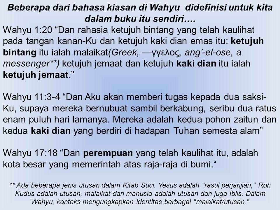 "Beberapa dari bahasa kiasan di Wahyu didefinisi untuk kita dalam buku itu sendiri…. Wahyu 1:20 ""Dan rahasia ketujuh bintang yang telah kaulihat pada t"