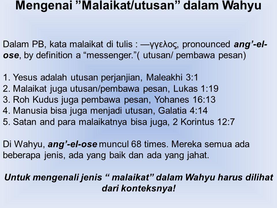 """Mengenai """"Malaikat/utusan"""" dalam Wahyu Dalam PB, kata malaikat di tulis : —γγελος, pronounced ang'-el- ose, by definition a """"messenger.""""( utusan/ pemb"""
