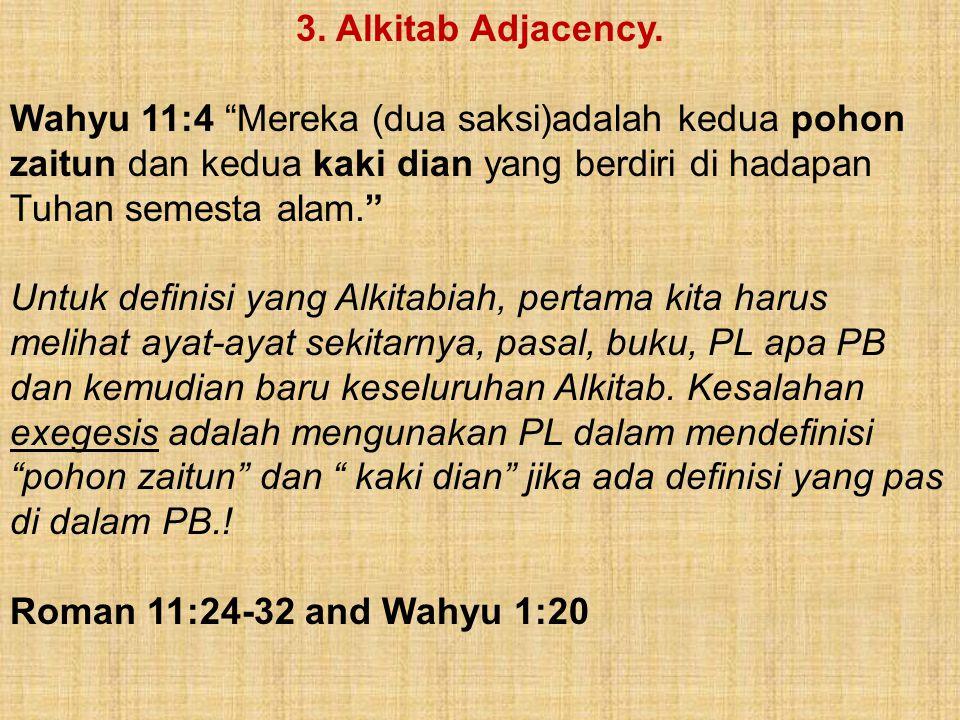 "3. Alkitab Adjacency. Wahyu 11:4 ""Mereka (dua saksi)adalah kedua pohon zaitun dan kedua kaki dian yang berdiri di hadapan Tuhan semesta alam."" Untuk d"
