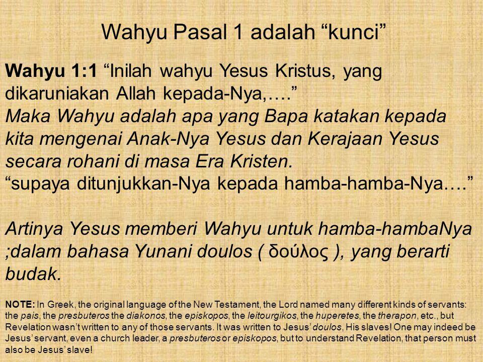 """Wahyu Pasal 1 adalah """"kunci"""" Wahyu 1:1 """"Inilah wahyu Yesus Kristus, yang dikaruniakan Allah kepada-Nya,…."""" Maka Wahyu adalah apa yang Bapa katakan kep"""
