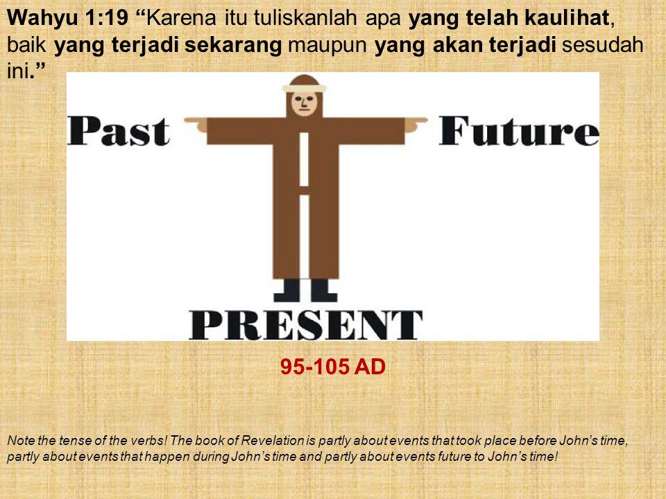 """Wahyu 1:19 """"Karena itu tuliskanlah apa yang telah kaulihat, baik yang terjadi sekarang maupun yang akan terjadi sesudah ini."""" 95-105 AD Note the tense"""