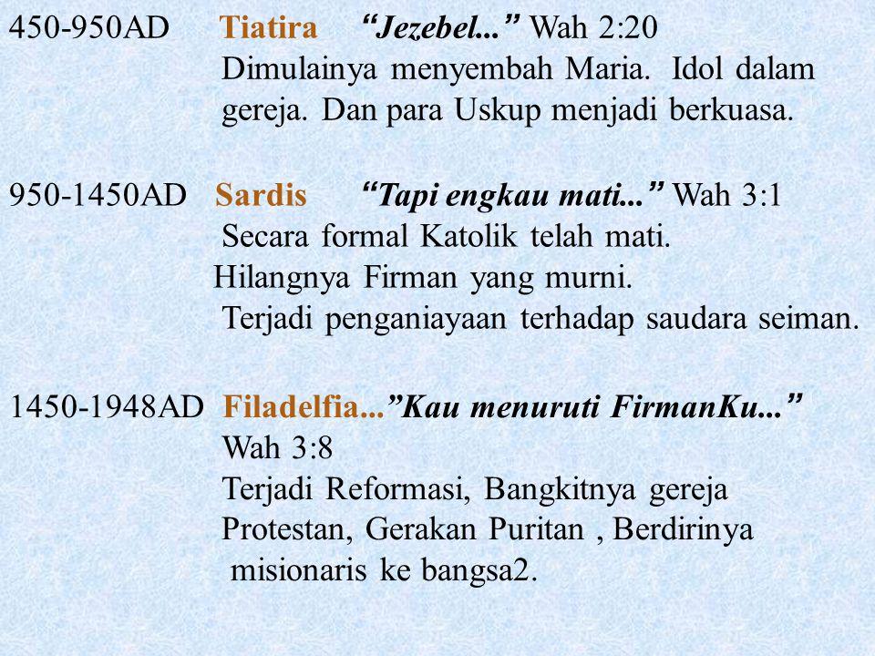 """450-950ADTiatira """" Jezebel... """" Wah 2:20 Dimulainya menyembah Maria. Idol dalam gereja. Dan para Uskup menjadi berkuasa. 950-1450ADSardis """" Tapi engka"""