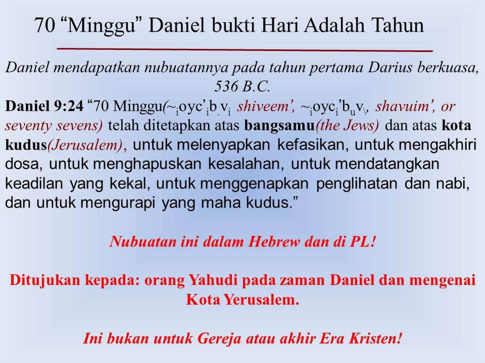 "70 "" Minggu "" Daniel bukti Hari Adalah Tahun Daniel mendapatkan nubuatannya pada tahun pertama Darius berkuasa, 536 B.C. Daniel 9:24 "" 70 Minggu(~ i o"