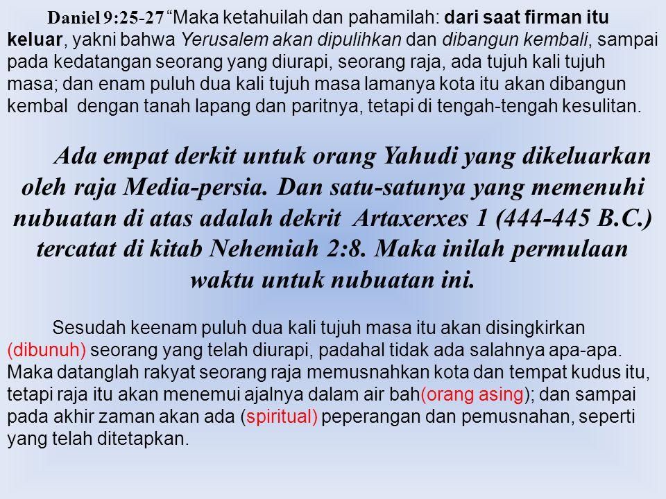 """Daniel 9:25-27 """"Maka ketahuilah dan pahamilah: dari saat firman itu keluar, yakni bahwa Yerusalem akan dipulihkan dan dibangun kembali, sampai pada ke"""