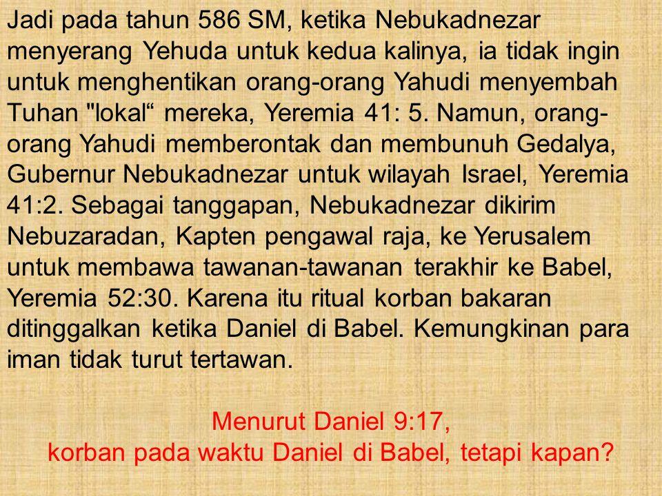 Jadi pada tahun 586 SM, ketika Nebukadnezar menyerang Yehuda untuk kedua kalinya, ia tidak ingin untuk menghentikan orang-orang Yahudi menyembah Tuhan